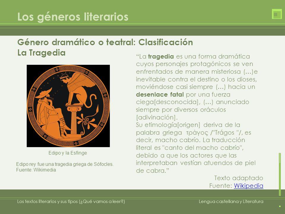 Los géneros literarios Los textos literarios y sus tipos (¿Qué vamos a leer?)Lengua castellana y Literatura La tragedia es una forma dramática cuyos p