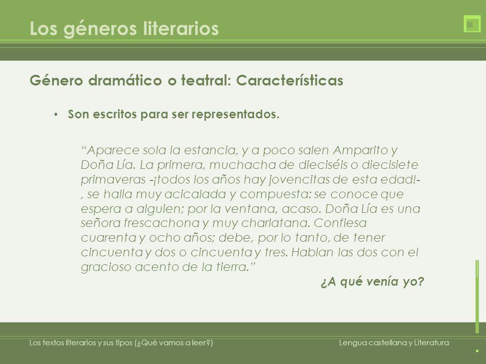 Los géneros literarios Género dramático o teatral: Características Son escritos para ser representados. Los textos literarios y sus tipos (¿Qué vamos