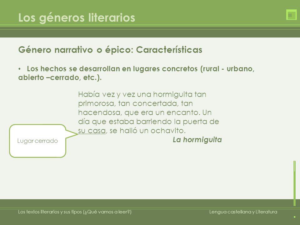 Los géneros literarios Género narrativo o épico: Características Los hechos se desarrollan en lugares concretos (rural - urbano, abierto –cerrado, etc.).