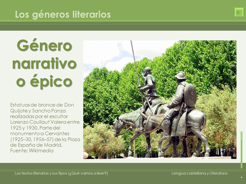 Los géneros literarios Género narrativo o épico Estatuas de bronce de Don Quijote y Sancho Panza realizadas por el escultor Lorenzo Coullaut Valera entre 1925 y 1930.