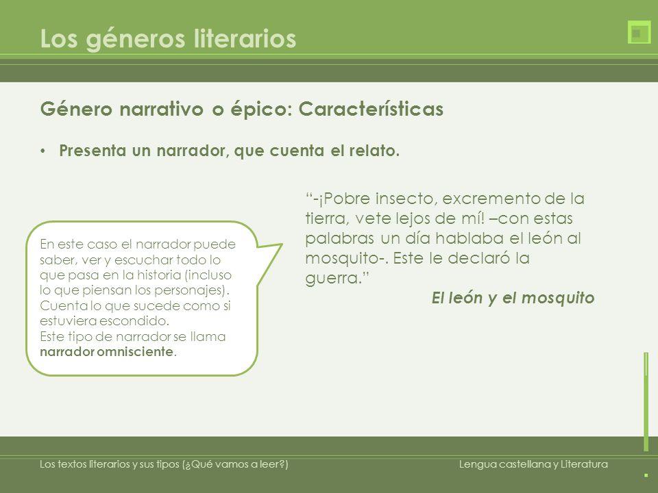 Los géneros literarios Género narrativo o épico: Características Presenta un narrador, que cuenta el relato.