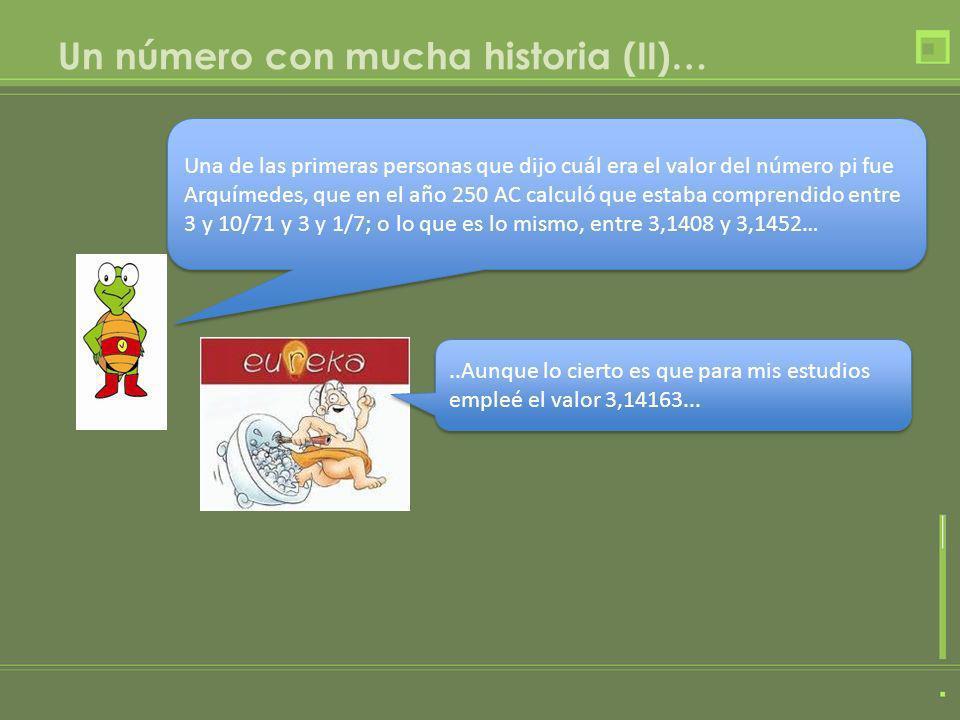 Un número con mucha historia (II)… Una de las primeras personas que dijo cuál era el valor del número pi fue Arquímedes, que en el año 250 AC calculó
