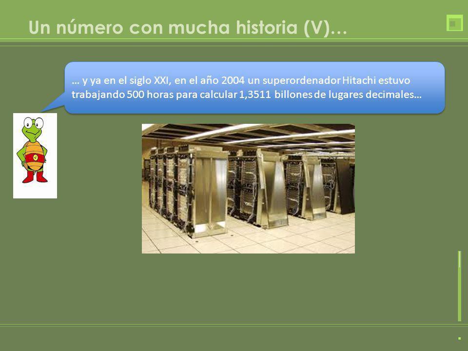 Un número con mucha historia (V)… … y ya en el siglo XXI, en el año 2004 un superordenador Hitachi estuvo trabajando 500 horas para calcular 1,3511 bi