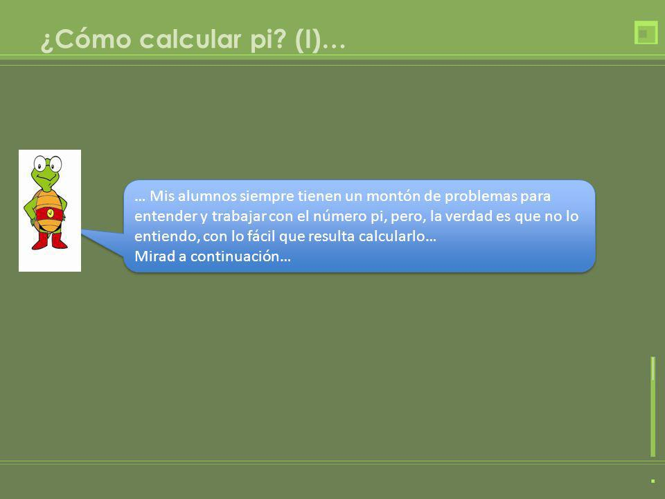 ¿Cómo calcular pi? (I)… … Mis alumnos siempre tienen un montón de problemas para entender y trabajar con el número pi, pero, la verdad es que no lo en
