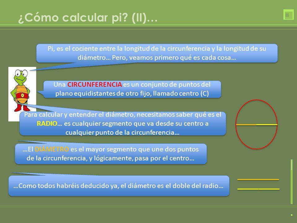¿Cómo calcular pi? (II)… Pi, es el cociente entre la longitud de la circunferencia y la longitud de su diámetro… Pero, veamos primero qué es cada cosa