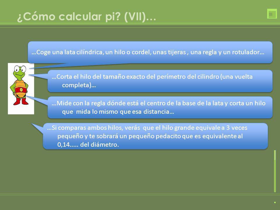 ¿Cómo calcular pi? (VII)… …Coge una lata cilíndrica, un hilo o cordel, unas tijeras, una regla y un rotulador… …Corta el hilo del tamaño exacto del pe