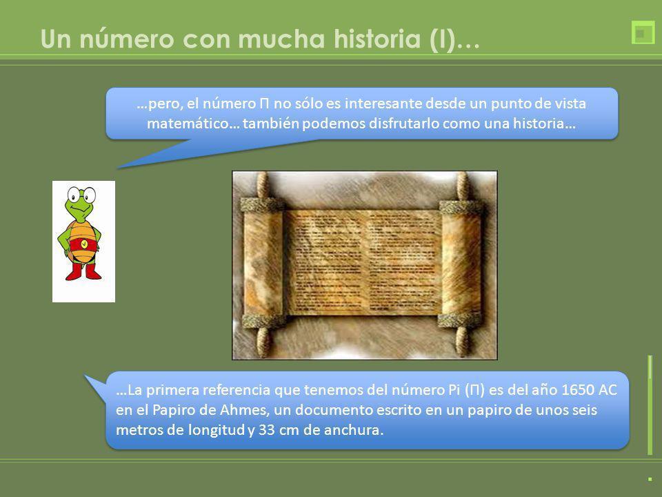 Un número con mucha historia (I)… …La primera referencia que tenemos del número Pi (Π) es del año 1650 AC en el Papiro de Ahmes, un documento escrito