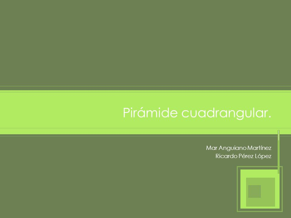 Pirámide cuadrangular. Mar Anguiano Martínez Ricardo Pérez López