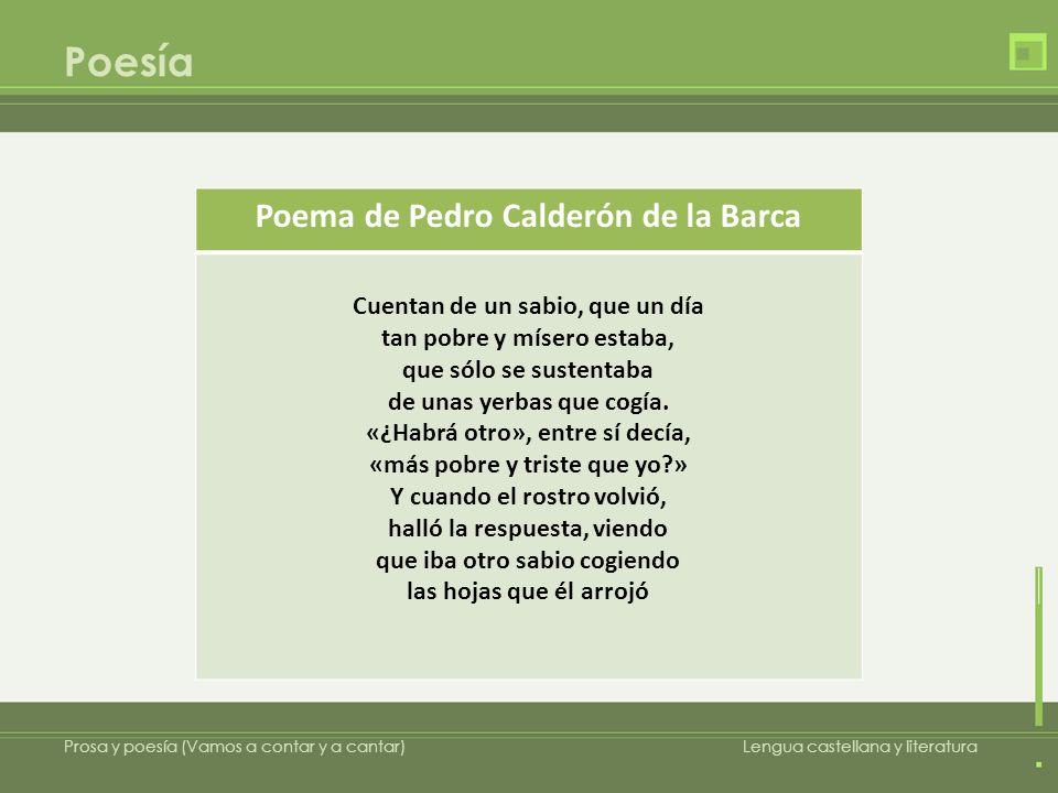 Poesía Prosa y poesía (Vamos a contar y a cantar)Lengua castellana y literatura Preguntas para el poema de Pedro Calderón de la Barca a)Indica las palabras que desconozcas, intenta entenderlas en el contexto y luego comprueba su significado en el diccionario.