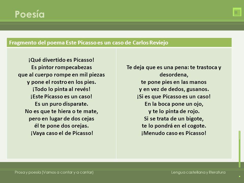 Poesía Prosa y poesía (Vamos a contar y a cantar)Lengua castellana y literatura Este Picasso es un caso a)Indica las palabras que desconozcas, intenta entenderlas en el contexto y luego comprueba su significado en el diccionario.