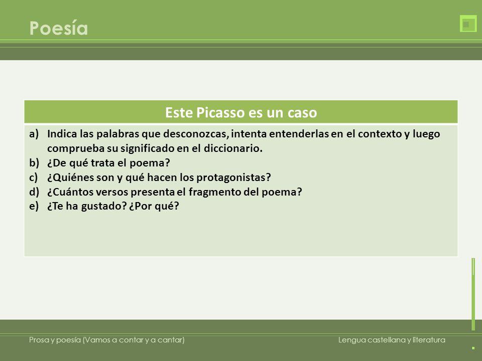 Poesía Prosa y poesía (Vamos a contar y a cantar)Lengua castellana y literatura Este Picasso es un caso a)Indica las palabras que desconozcas, intenta