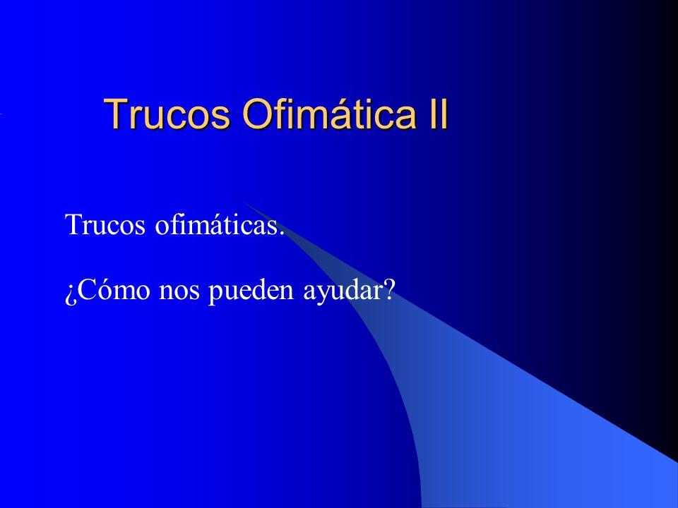 Trucos Ofimática II Trucos ofimáticas. ¿Cómo nos pueden ayudar?