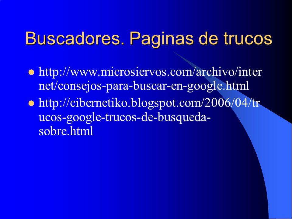 Buscadores. Paginas de trucos http://www.microsiervos.com/archivo/inter net/consejos-para-buscar-en-google.html http://cibernetiko.blogspot.com/2006/0