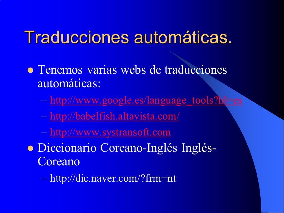 Traducciones automáticas. Tenemos varias webs de traducciones automáticas: –http://www.google.es/language_tools?hl=eshttp://www.google.es/language_too
