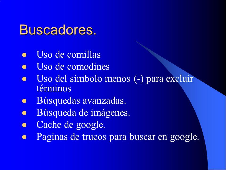 Buscadores. Uso de comillas Uso de comodines Uso del símbolo menos (-) para excluir términos Búsquedas avanzadas. Búsqueda de imágenes. Cache de googl