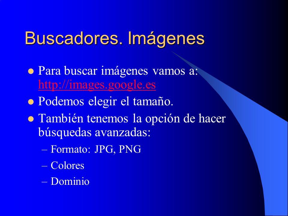Buscadores. Imágenes Para buscar imágenes vamos a: http://images.google.es http://images.google.es Podemos elegir el tamaño. También tenemos la opción