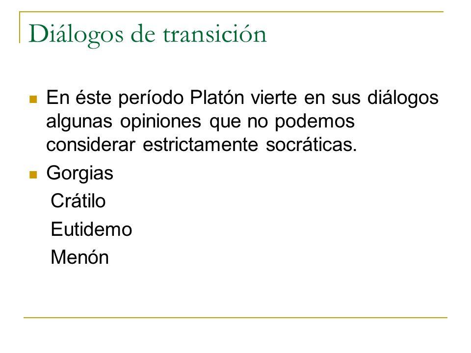 Diálogos de transición En éste período Platón vierte en sus diálogos algunas opiniones que no podemos considerar estrictamente socráticas. Gorgias Crá