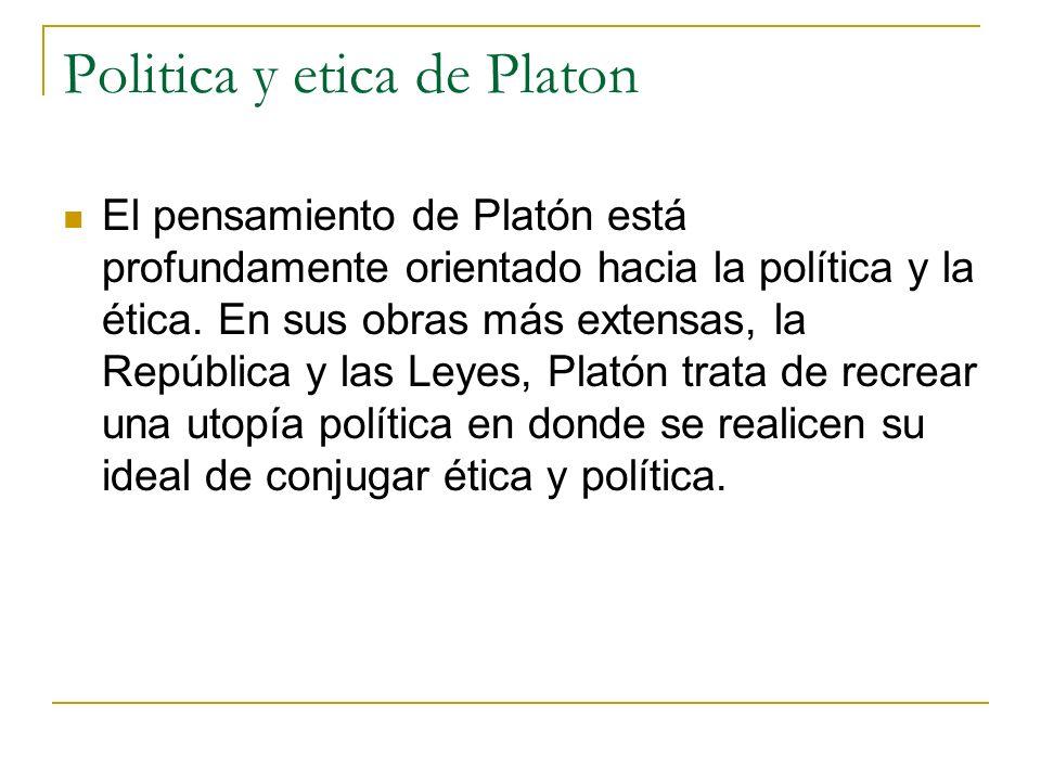 Politica y etica de Platon El pensamiento de Platón está profundamente orientado hacia la política y la ética. En sus obras más extensas, la República