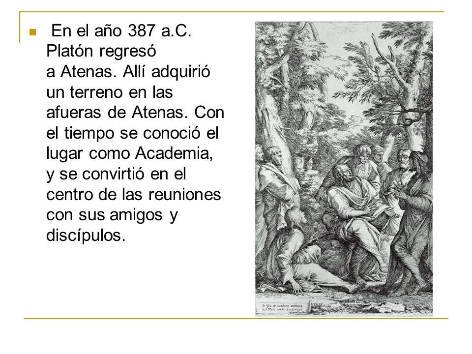 En el año 387 a.C. Platón regresó a Atenas. Allí adquirió un terreno en las afueras de Atenas. Con el tiempo se conoció el lugar como Academia, y se c