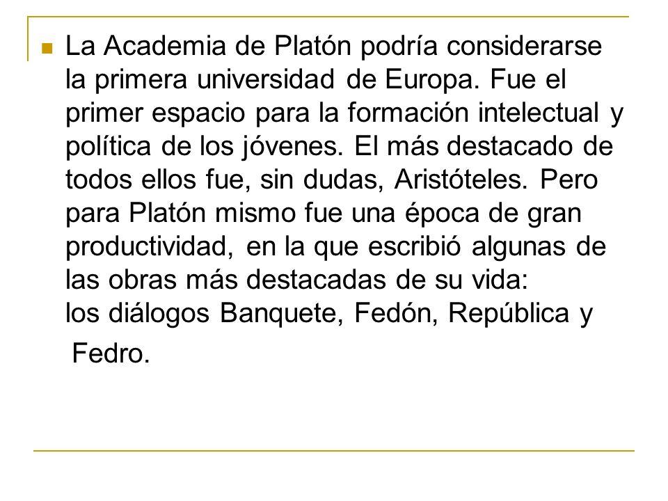 La Academia de Platón podría considerarse la primera universidad de Europa. Fue el primer espacio para la formación intelectual y política de los jóve