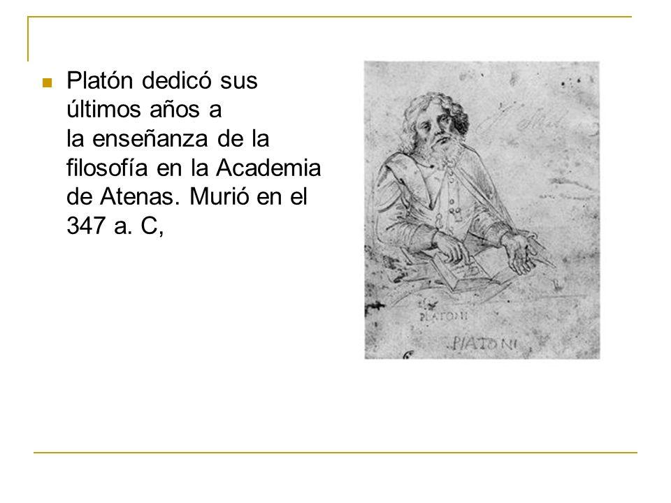 Platón dedicó sus últimos años a la enseñanza de la filosofía en la Academia de Atenas. Murió en el 347 a. C,