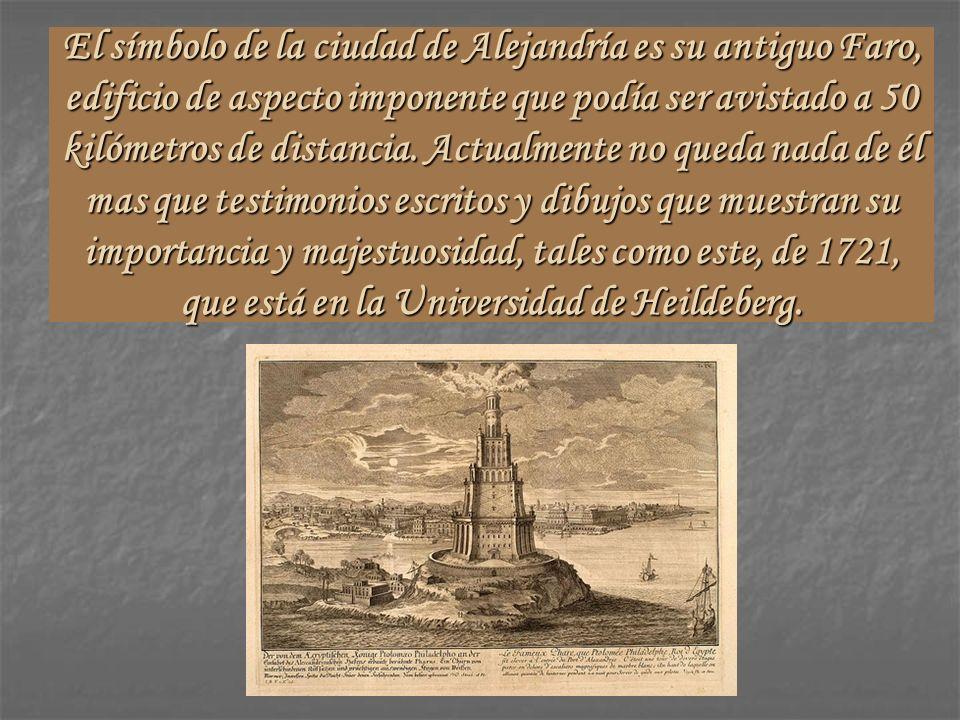El símbolo de la ciudad de Alejandría es su antiguo Faro, edificio de aspecto imponente que podía ser avistado a 50 kilómetros de distancia. Actualmen