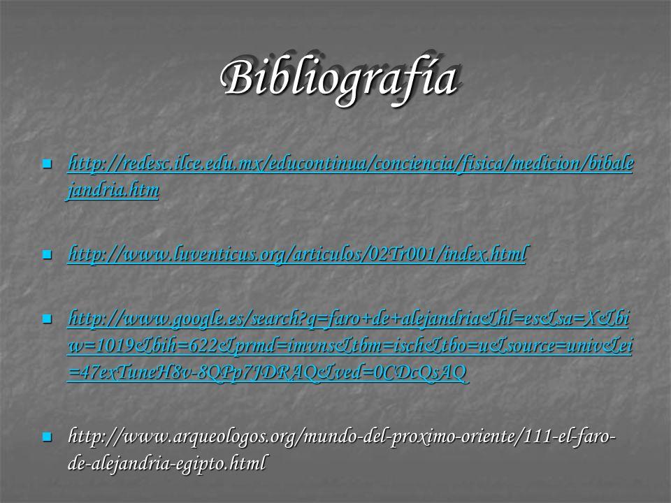 BibliografíaBibliografía http://redesc.ilce.edu.mx/educontinua/conciencia/fisica/medicion/bibale jandria.htm http://redesc.ilce.edu.mx/educontinua/con