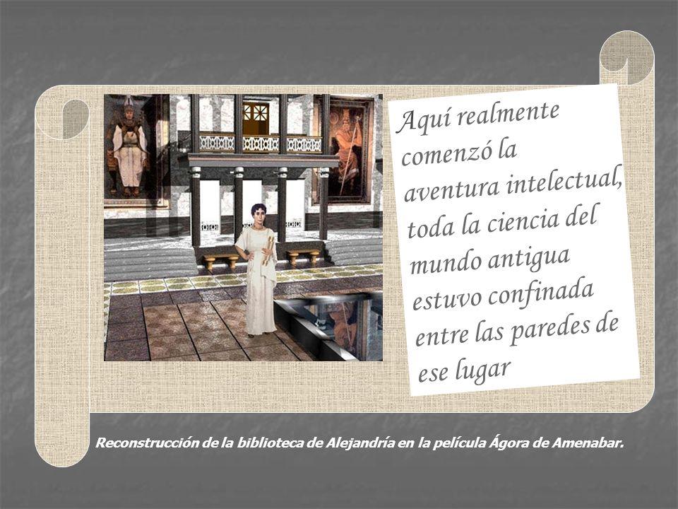 Reconstrucción de la biblioteca de Alejandría en la película Ágora de Amenabar. Aquí realmente comenzó la aventura intelectual, toda la ciencia del mu