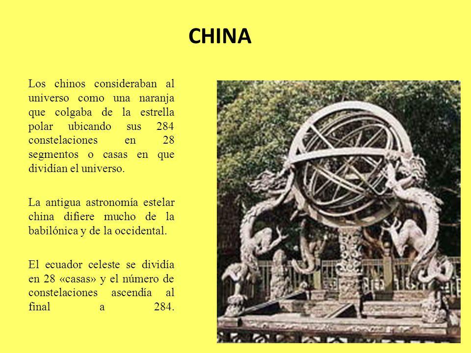 CHINA Los chinos consideraban al universo como una naranja que colgaba de la estrella polar ubicando sus 284 constelaciones en 28 segmentos o casas en