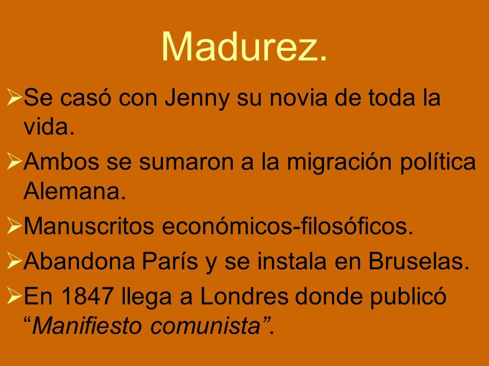 Madurez. Se casó con Jenny su novia de toda la vida. Ambos se sumaron a la migración política Alemana. Manuscritos económicos-filosóficos. Abandona Pa