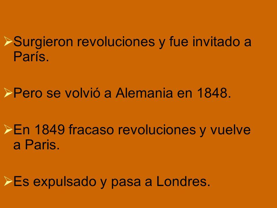Surgieron revoluciones y fue invitado a París. Pero se volvió a Alemania en 1848. En 1849 fracaso revoluciones y vuelve a Paris. Es expulsado y pasa a
