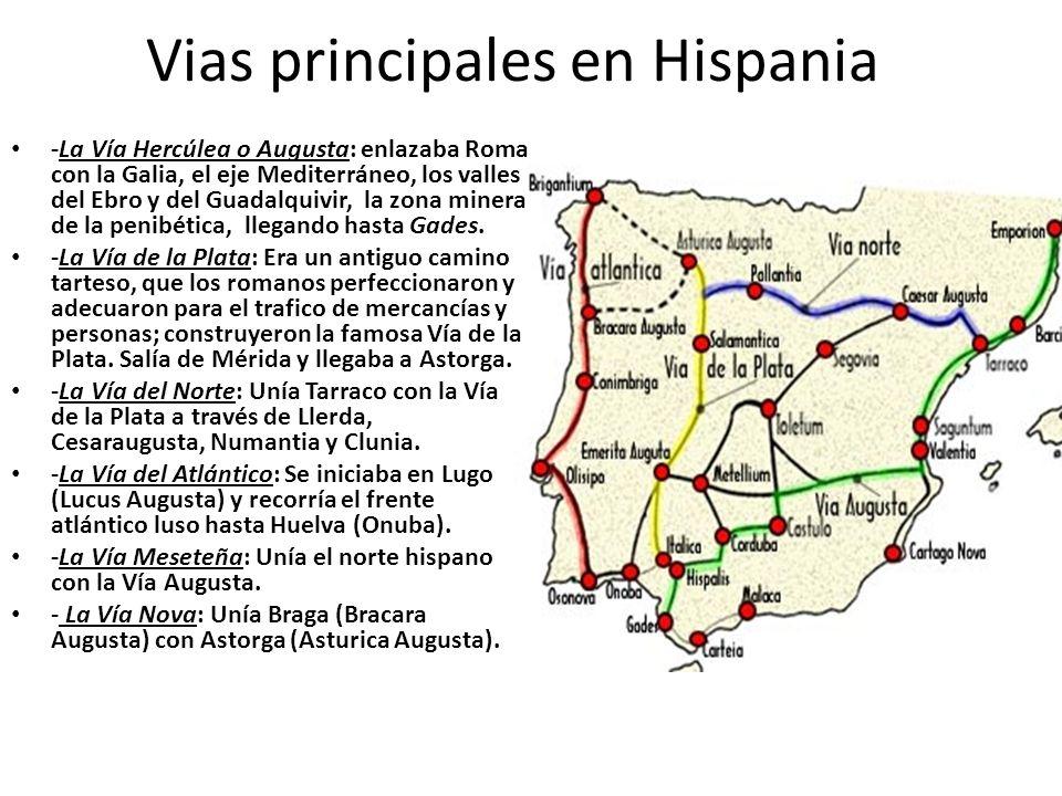 Vias principales en Hispania -La Vía Hercúlea o Augusta: enlazaba Roma con la Galia, el eje Mediterráneo, los valles del Ebro y del Guadalquivir, la z