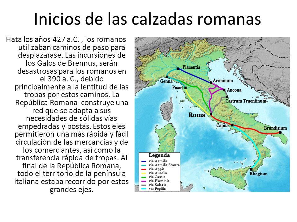 Inicios de las calzadas romanas Hata los años 427 a.C., los romanos utilizaban caminos de paso para desplazarase. Las incursiones de los Galos de Bren