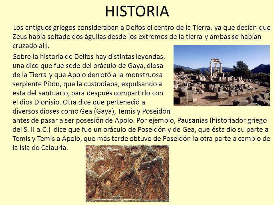 HISTORIA Los antiguos griegos consideraban a Delfos el centro de la Tierra, ya que decían que Zeus había soltado dos águilas desde los extremos de la