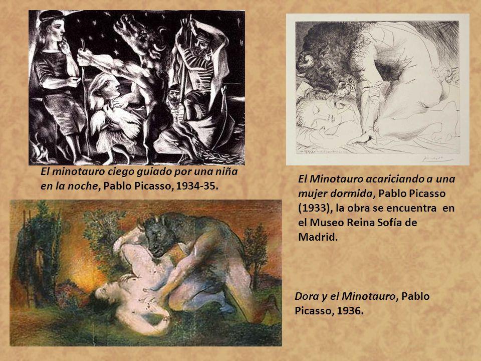 El minotauro ciego guiado por una niña en la noche, Pablo Picasso, 1934-35. El Minotauro acariciando a una mujer dormida, Pablo Picasso (1933), la obr