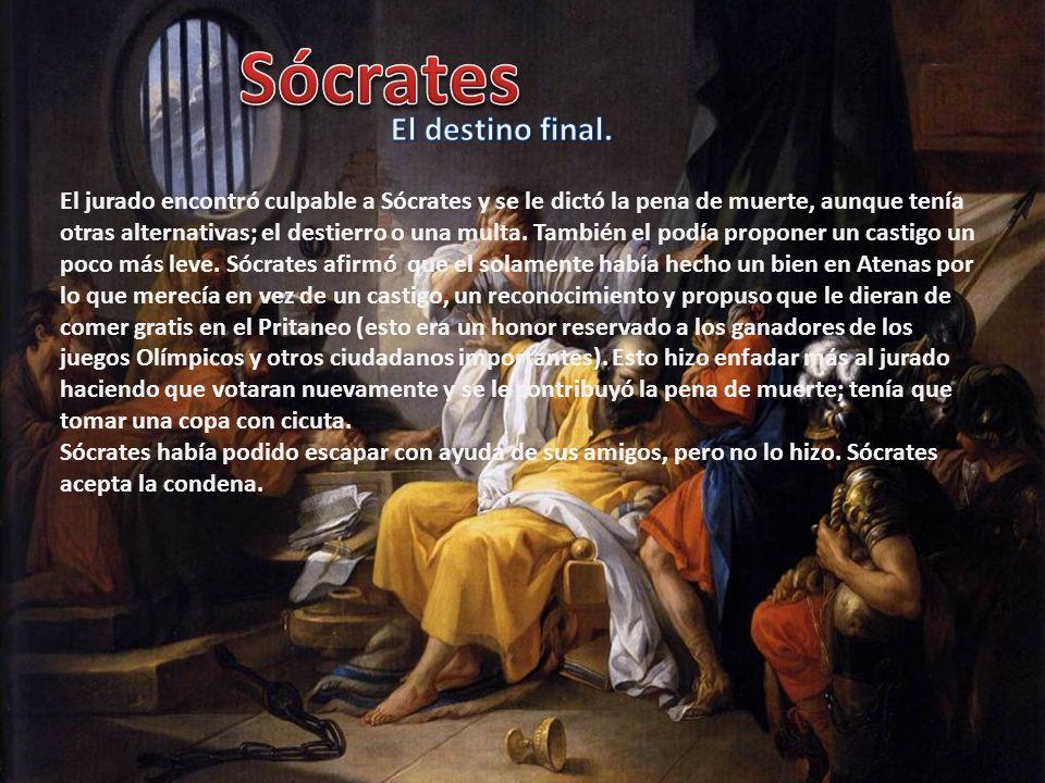 El jurado encontró culpable a Sócrates y se le dictó la pena de muerte, aunque tenía otras alternativas; el destierro o una multa. También el podía pr