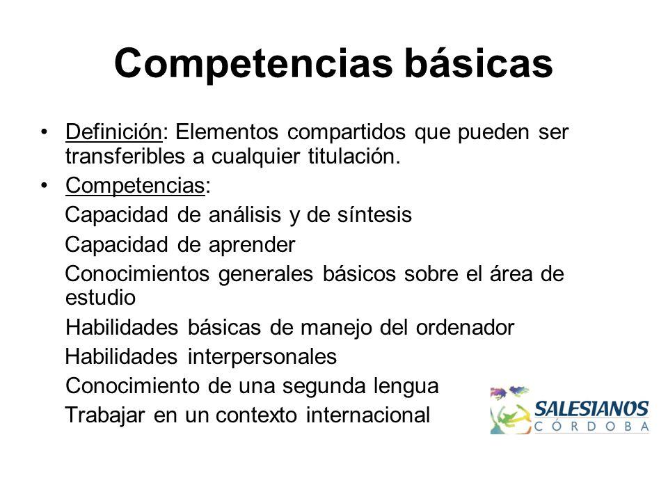 Competencias básicas Definición: Elementos compartidos que pueden ser transferibles a cualquier titulación. Competencias: Capacidad de análisis y de s