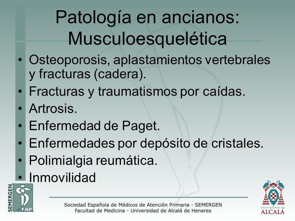 Patología en ancianos: Musculoesquelética Osteoporosis, aplastamientos vertebrales y fracturas (cadera). Fracturas y traumatismos por caídas. Artrosis