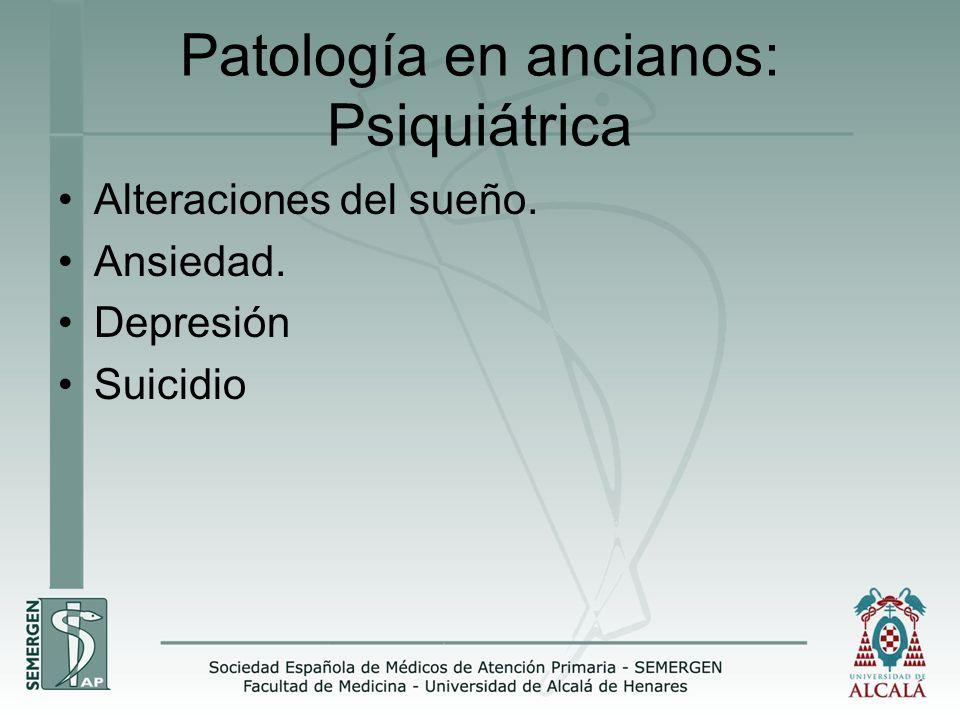 Patología en ancianos: Psiquiátrica Alteraciones del sueño. Ansiedad. Depresión Suicidio