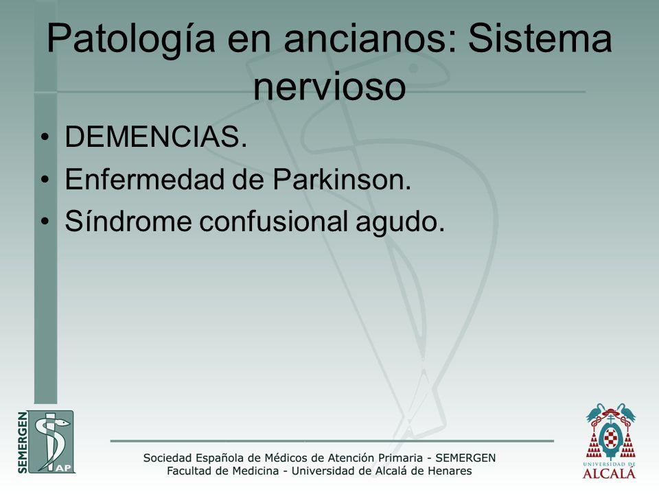 Patología en ancianos: Sistema nervioso DEMENCIAS. Enfermedad de Parkinson. Síndrome confusional agudo.