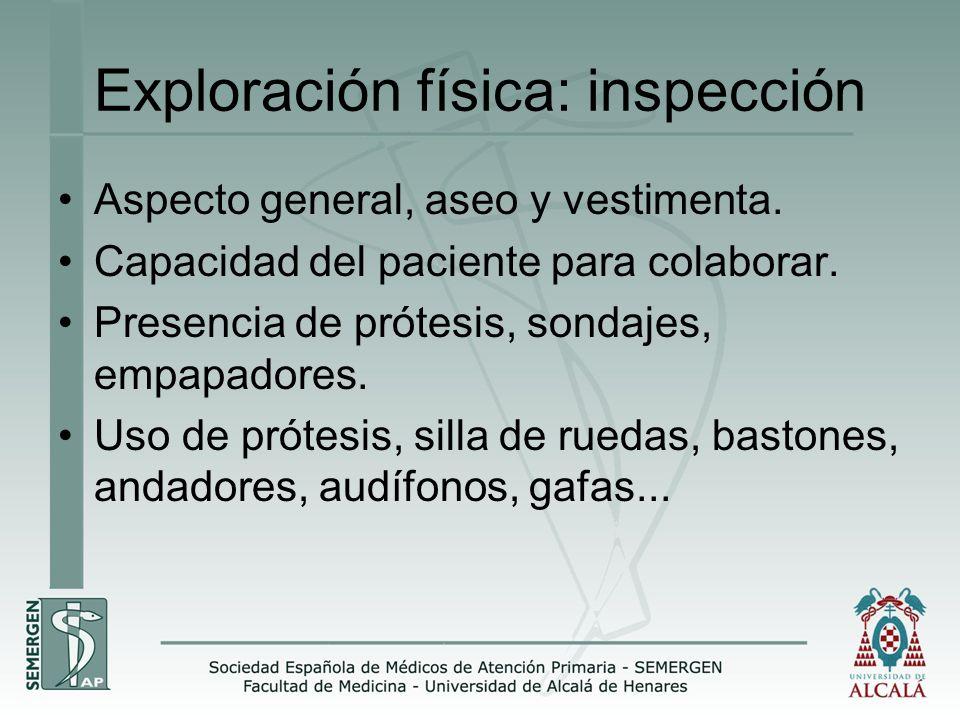 Exploración física: inspección Aspecto general, aseo y vestimenta. Capacidad del paciente para colaborar. Presencia de prótesis, sondajes, empapadores