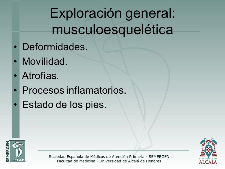 Exploración general: musculoesquelética Deformidades. Movilidad. Atrofias. Procesos inflamatorios. Estado de los pies.