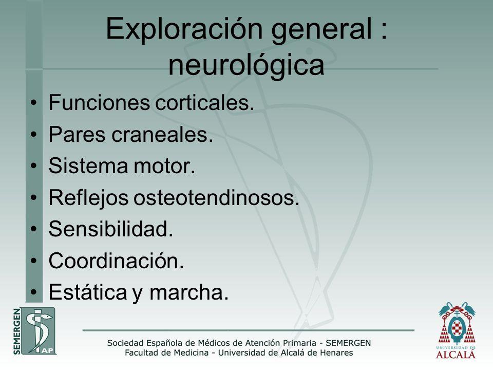 Exploración general : neurológica Funciones corticales. Pares craneales. Sistema motor. Reflejos osteotendinosos. Sensibilidad. Coordinación. Estática