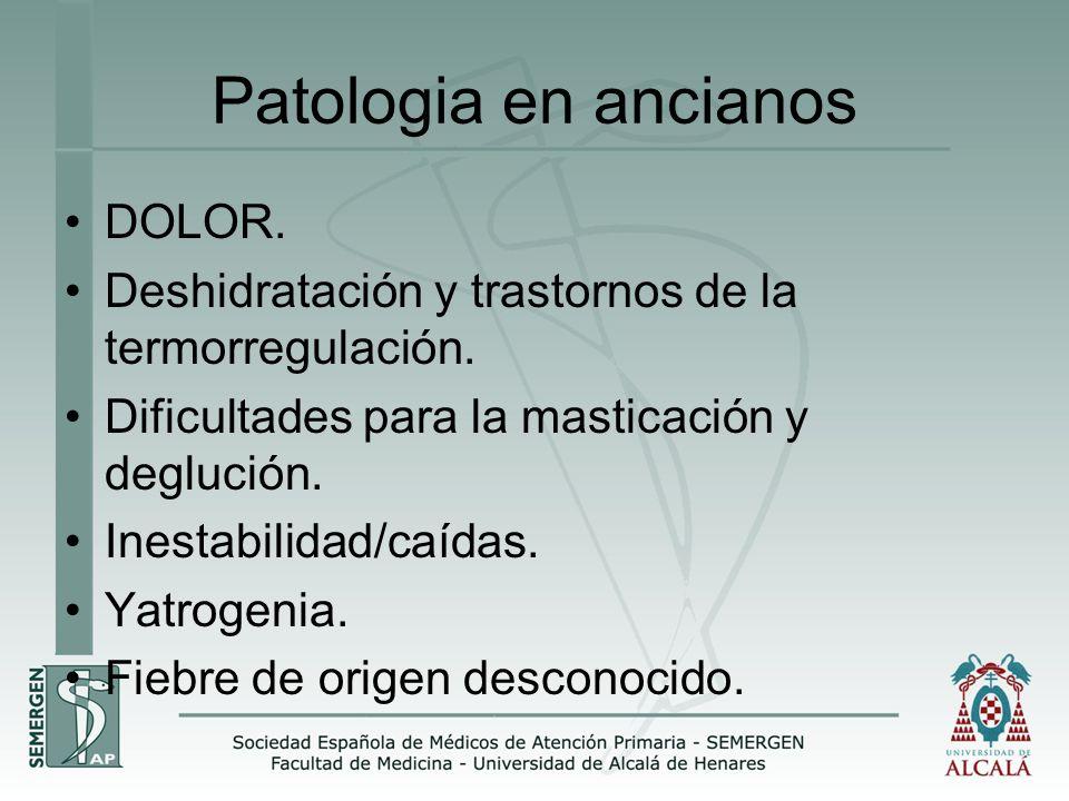 Patologia en ancianos DOLOR. Deshidratación y trastornos de la termorregulación. Dificultades para la masticación y deglución. Inestabilidad/caídas. Y