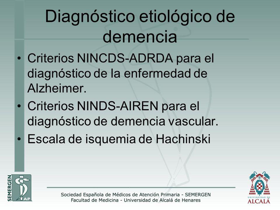 Diagnóstico etiológico de demencia Criterios NINCDS-ADRDA para el diagnóstico de la enfermedad de Alzheimer. Criterios NINDS-AIREN para el diagnóstico