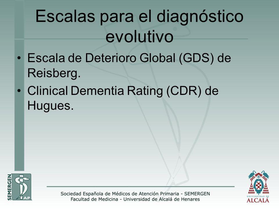 Escalas para el diagnóstico evolutivo Escala de Deterioro Global (GDS) de Reisberg. Clinical Dementia Rating (CDR) de Hugues.