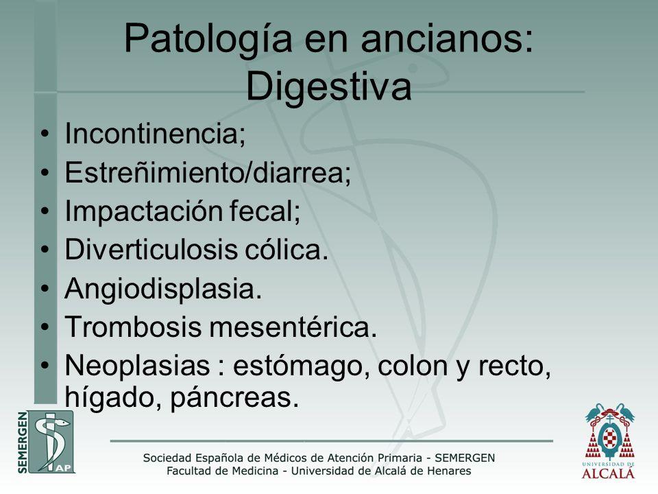 Patología en ancianos: Digestiva Incontinencia; Estreñimiento/diarrea; Impactación fecal; Diverticulosis cólica. Angiodisplasia. Trombosis mesentérica