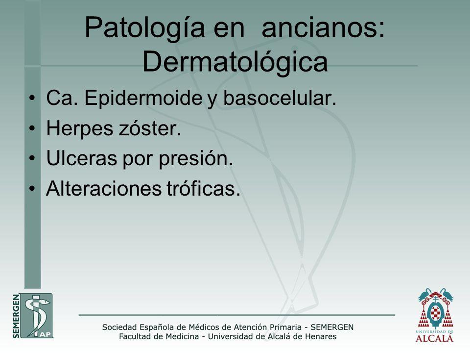 Patología en ancianos: Dermatológica Ca. Epidermoide y basocelular. Herpes zóster. Ulceras por presión. Alteraciones tróficas.