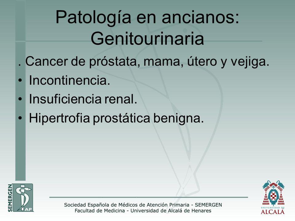 Patología en ancianos: Genitourinaria. Cancer de próstata, mama, útero y vejiga. Incontinencia. Insuficiencia renal. Hipertrofia prostática benigna.