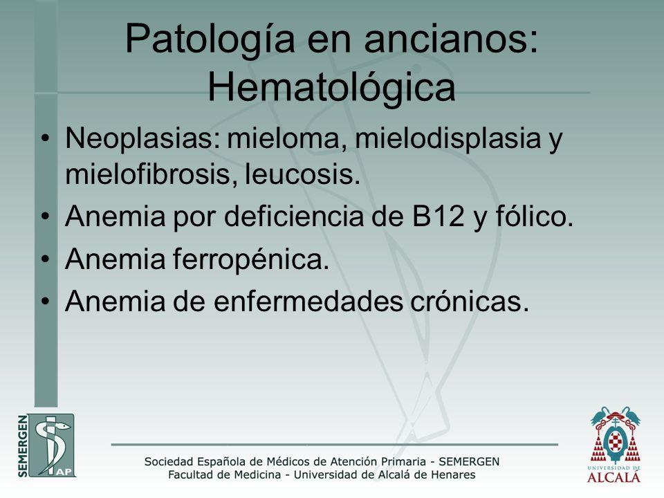 Patología en ancianos: Hematológica Neoplasias: mieloma, mielodisplasia y mielofibrosis, leucosis. Anemia por deficiencia de B12 y fólico. Anemia ferr